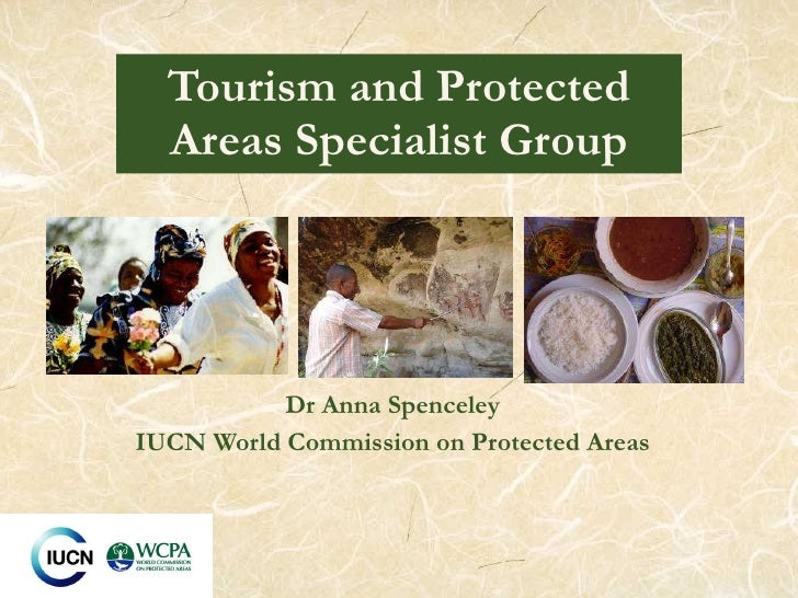 Dr Anna Spenceley IUCN World Commission on Protected Areas Tourism and Protected Areas Specialist Group