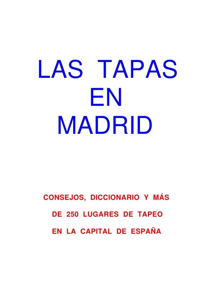 LAS TAPAS    EN  MADRID  CONSEJOS, DICCIONARIO Y MÁS   DE 250 LUGARES DE TAPEO   EN LA CAPITAL DE ESPAÑA