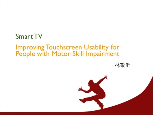 Smart TV Improving Touchscreen Usability for People with Motor Skill Impairment 林敬沂