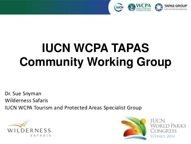 IUCN WCPA TAPAS  Community Working Group  Dr. Sue Snyman  Wilderness Safaris  IUCN WCPA Tourism and Protected Areas Specia...