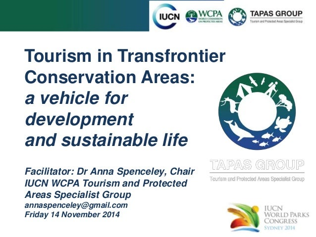 Tourism in Transfrontier  Conservation Areas:  a vehicle for  development  and sustainable life  Facilitator: Dr Anna Spen...