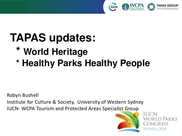 TAPAS updates:  * World Heritage  * Healthy Parks Healthy People  Robyn Bushell  Institute for Culture & Society, Universi...