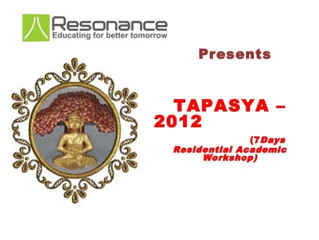 Presents  TAPASYA –2012               (7 Days Residential Academic      Workshop)
