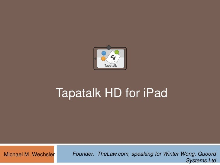 TapatalkHD for iPad<br />Founder,  TheLaw.com, speaking for Winter Wong, Quoord Systems Ltd <br />Michael M. Wechsler<br />