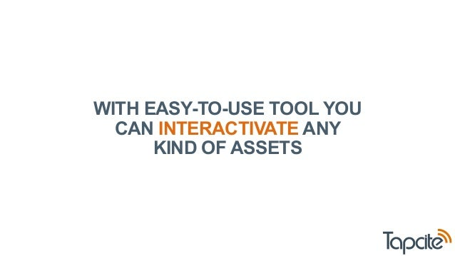 WITH EASY-TO-USE TOOL YOU  CAN INTERACTIVATE ANY  KIND OF ASSETS