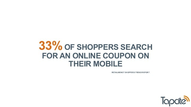 33% OF SHOPPERS SEARCH  FOR AN ONLINE COUPON ON  THEIR MOBILE  RETAILMENOT SHOPPERS TREND REPORT