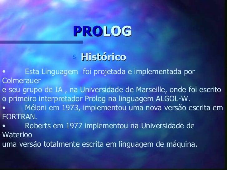 PROLOG                    s   Histórico•      Esta Linguagem foi projetada e implementada porColmerauere seu grupo de IA ,...