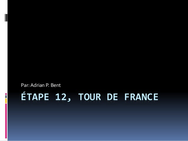 ÉTAPE 12, TOUR DE FRANCE Par:Adrian P. Bent