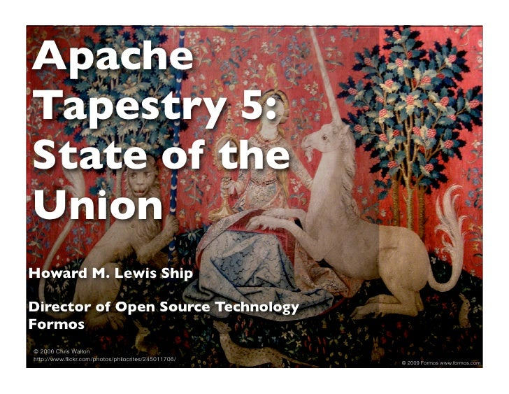 Apache Tapestry 5: State of the Union Howard M. Lewis Ship  Director of Open Source Technology Formos © 2006 Chris Walton ...