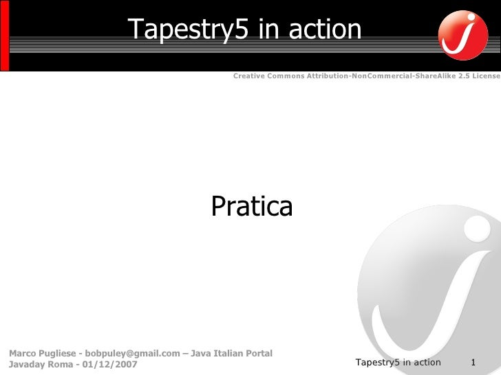 Tapestry5 in action                                                 Creative Commons Attribution-NonCommercial-ShareAlike ...
