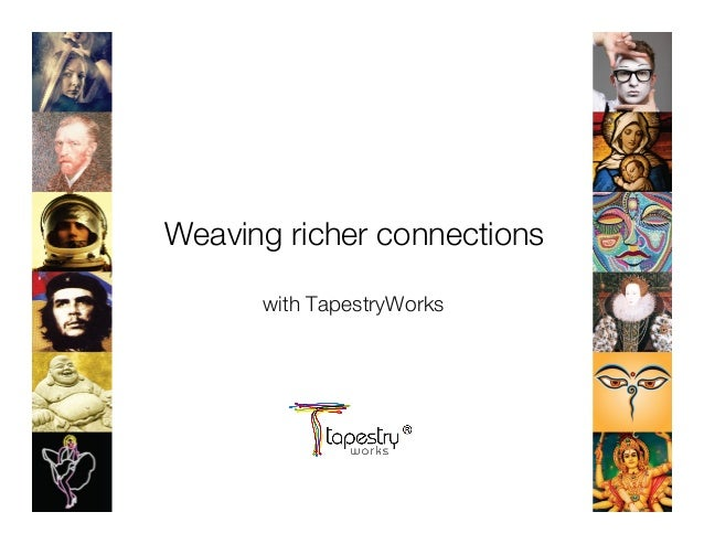 Weaving richer connections    with TapestryWorks