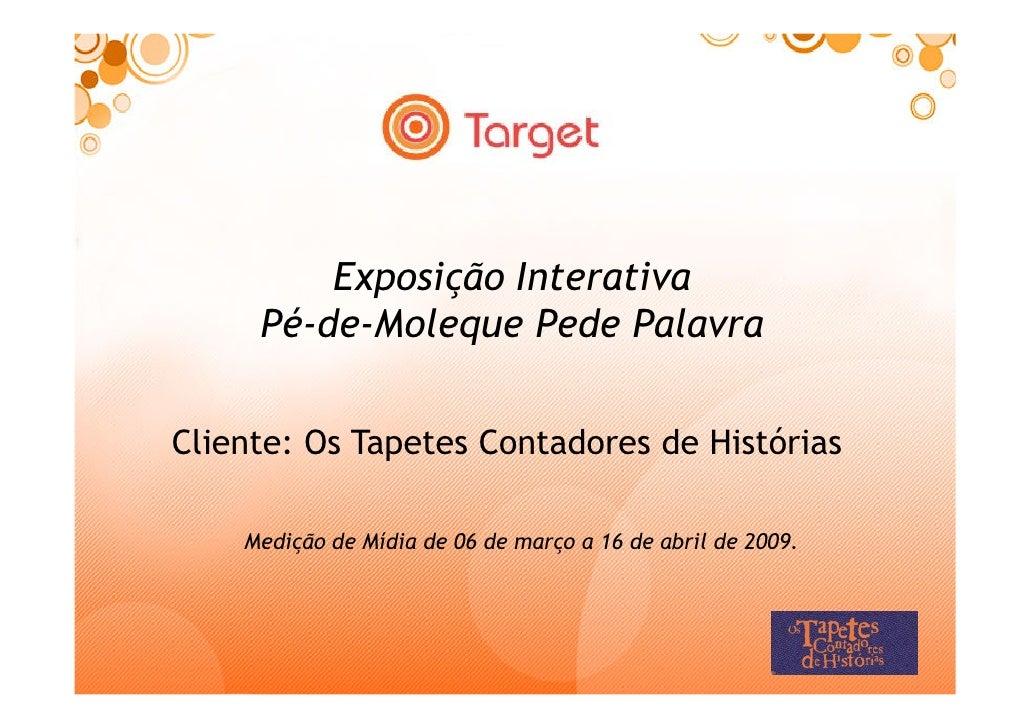 Exposição Interativa      Pé-de-Moleque Pede Palavra  Cliente: Os Tapetes Contadores de Histórias      Medição de Mídia de...