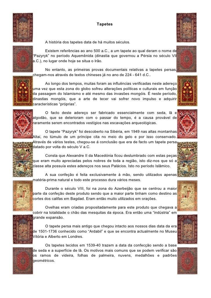 Tapetes       A história dos tapetes data de há muitos séculos.        Existem referências ao ano 500 a.C., a um tapete ao...