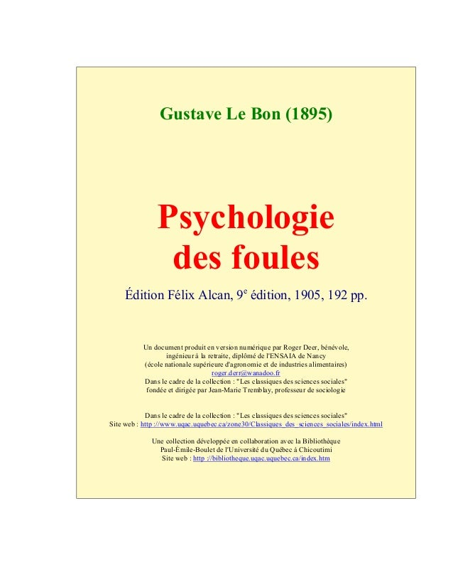 Gustave Le Bon (1895) Psychologie des foules Édition Félix Alcan, 9e édition, 1905, 192 pp. Un document produit en version...