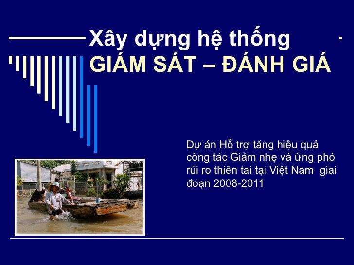 Xây dựng hệ thống GIÁM SÁT – ĐÁNH GIÁ Dự án Hỗ trợ tăng hiệu quả công tác Giảm nhẹ và ứng phó rủi ro thiên tai tại Việt Na...