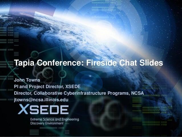 November 17, 2013  Tapia Conference: Fireside Chat Slides John Towns PI and Project Director, XSEDE Director, Collaborativ...