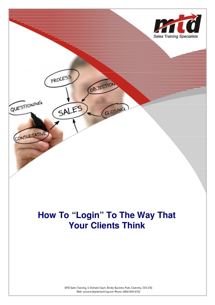"""How To """"Login"""" To The Way That       Your Clients Think        Web: www.mtdsalestraining.comBinley Business Park, Coventry..."""