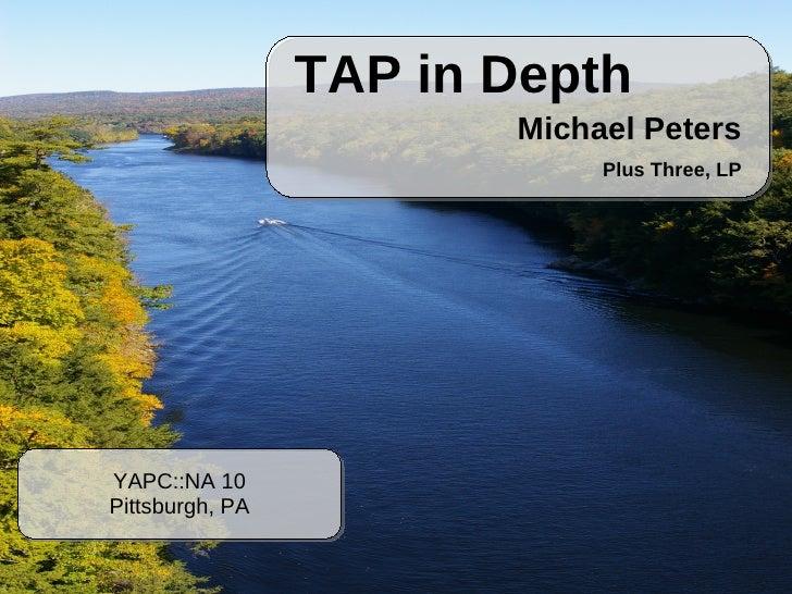 TAP in Depth                         Michael Peters                              Plus Three, LP     YAPC::NA 10 Pittsburgh...