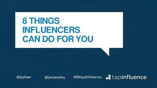 8 THINGS INFLUENCERS CAN DO FOR YOU #8Ways2Influence@jaybaer @jenswartley