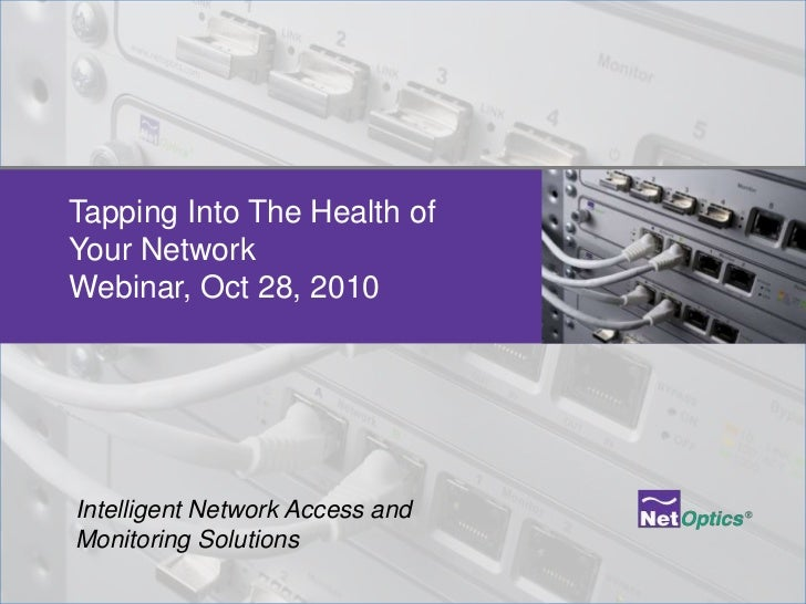 Tapping Into The Health of Your NetworkWebinar, Oct 28, 2010<br />Intelligent Network Access and Monitoring Solutions<br />