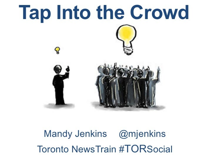 Tap Into the Crowd  Mandy Jenkins    @mjenkins Toronto NewsTrain #TORSocial