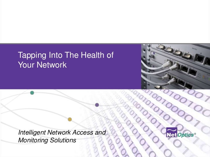 Tapping Into The Health of Your Network<br />Intelligent Network Access and Monitoring Solutions<br />