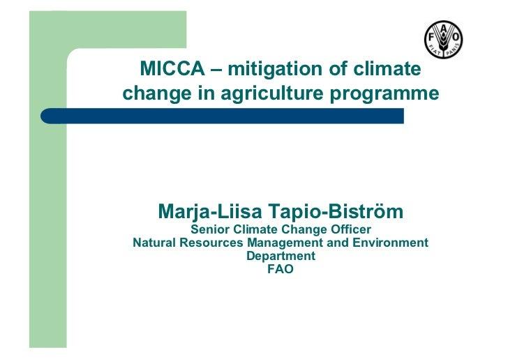 MICCA – mitigation of climatechange in agriculture programme    Marja-Liisa Tapio-Biström          Senior Climate Change O...