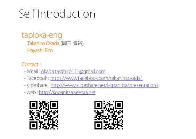 Self Introduction� tapioka-eng Takahiro Okada (岡田 貴裕) Hayashi Piro Contact : - email : okada.takahiro111@gmail.com - Faceb...