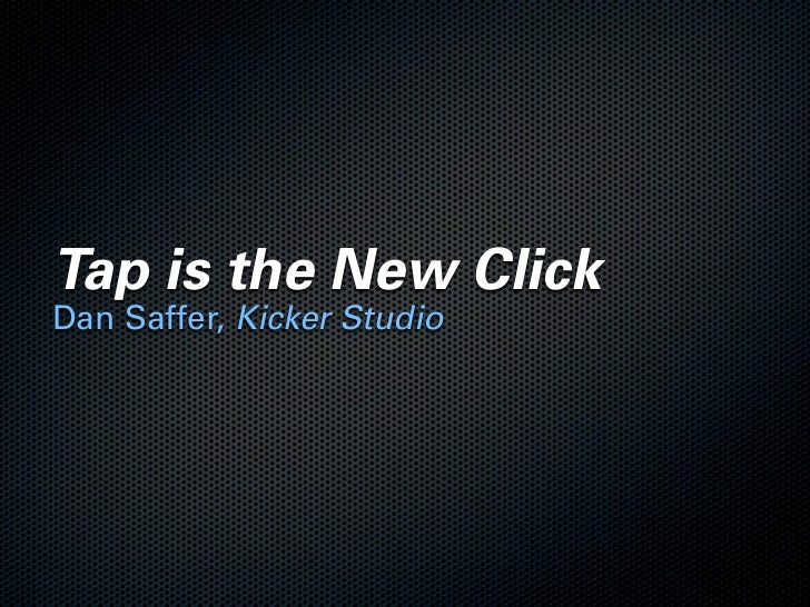 Tap is the New Click Dan Saffer, Kicker Studio