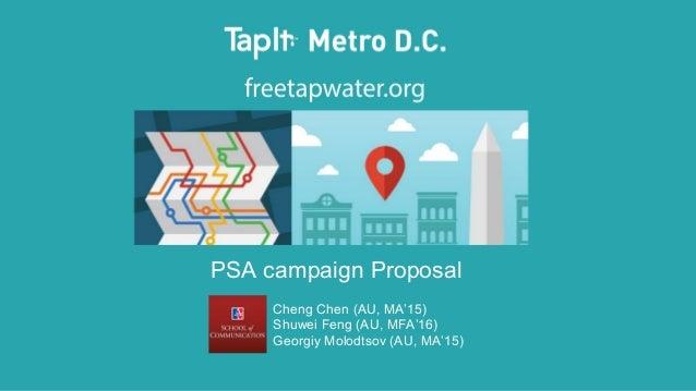 PSA campaign Proposal Cheng Chen (AU, MA'15) Shuwei Feng (AU, MFA'16) Georgiy Molodtsov (AU, MA'15)