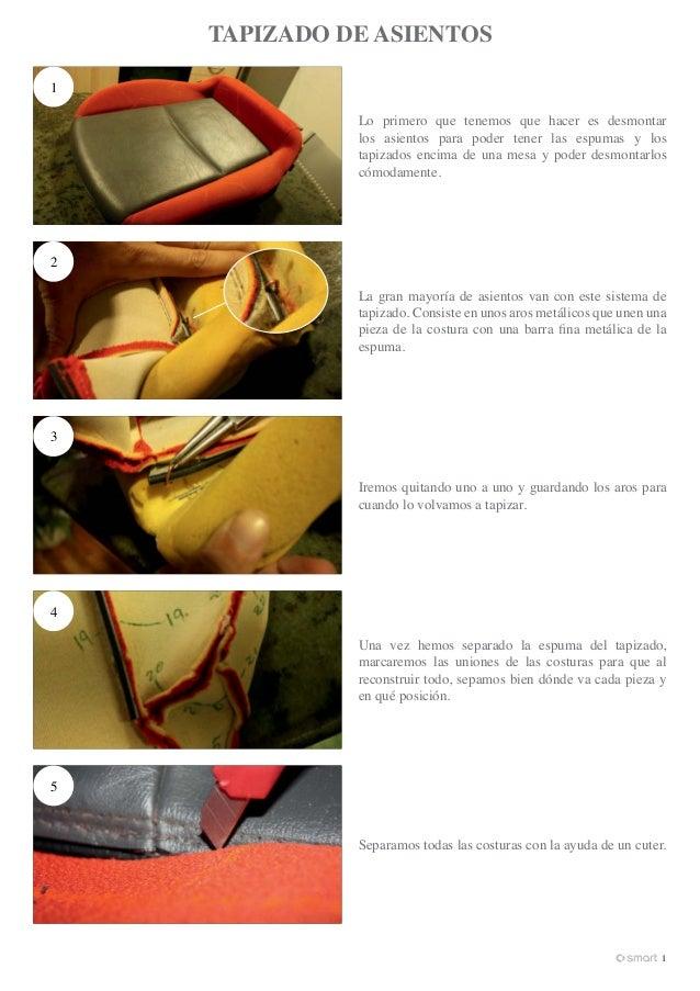 TAPIZADO DE ASIENTOS 1 Lo primero que tenemos que hacer es desmontar los asientos para poder tener las espumas y los tapiz...