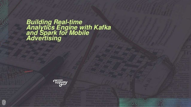 Building Real-time Analytics Engine with Kafka and Spark for Mobile Advertising