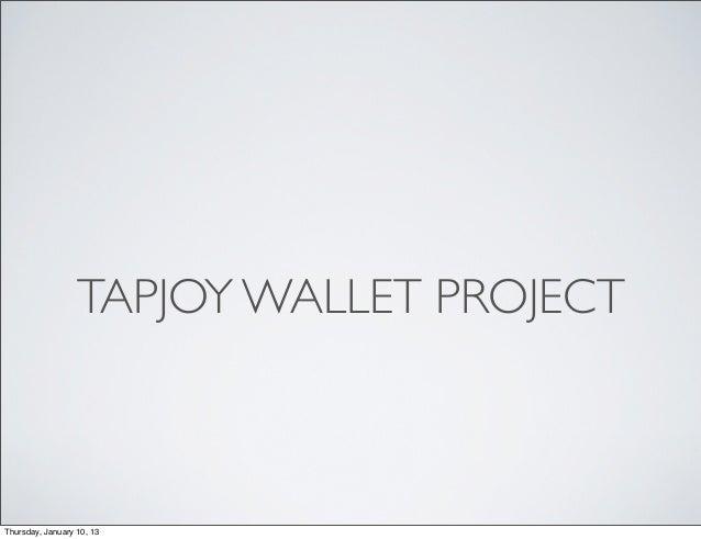 TAPJOY WALLET PROJECTThursday, January 10, 13