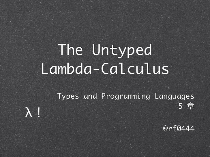 The Untyped Lambda-Calculus     Types and Programming Languages                                5 章λ!                      ...