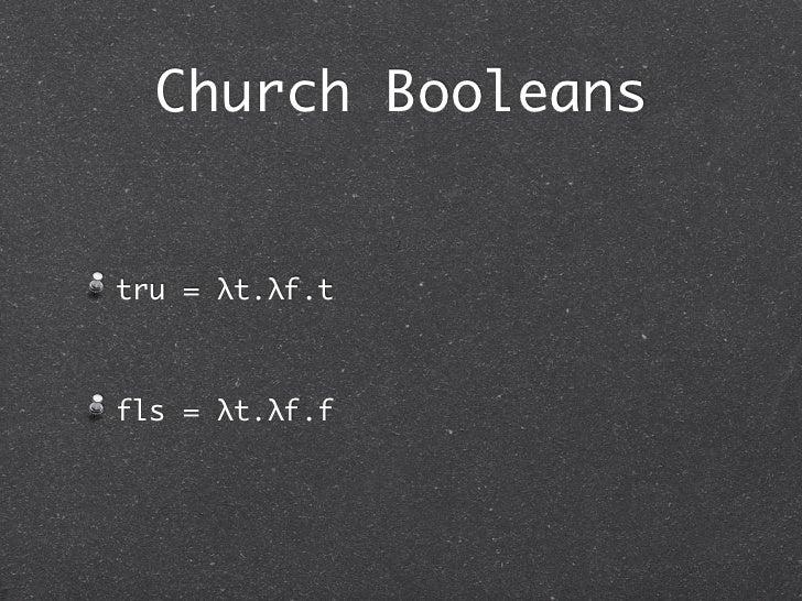 Church Booleanstru = λt.λf.tfls = λt.λf.f