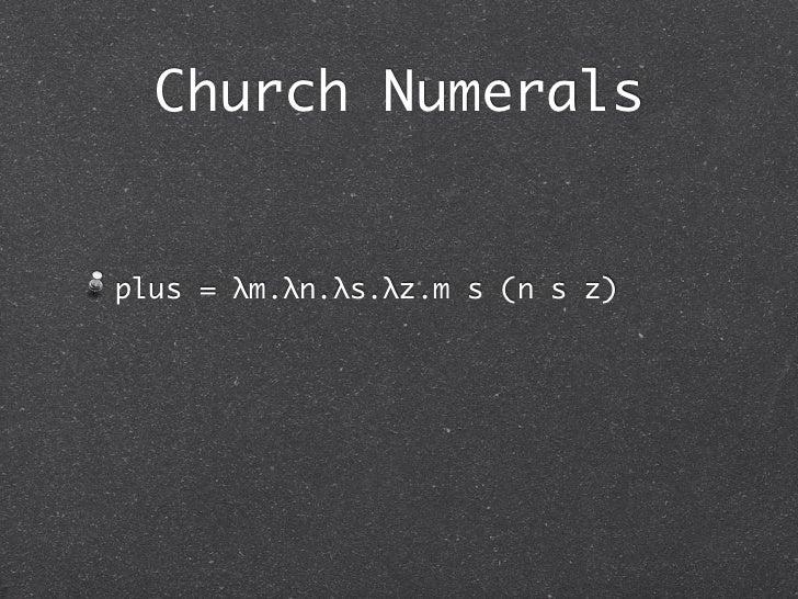 Church Numeralsplus = λm.λn.λs.λz.m s (n s z)