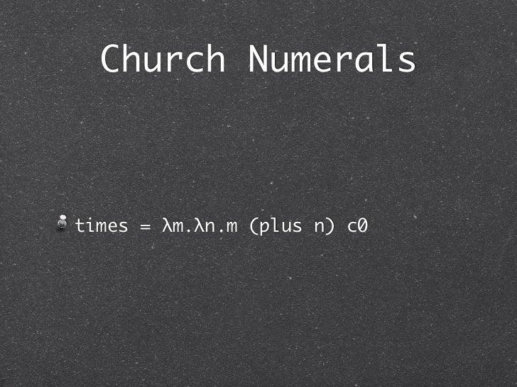 Church Numeralstimes = λm.λn.m (plus n) c0