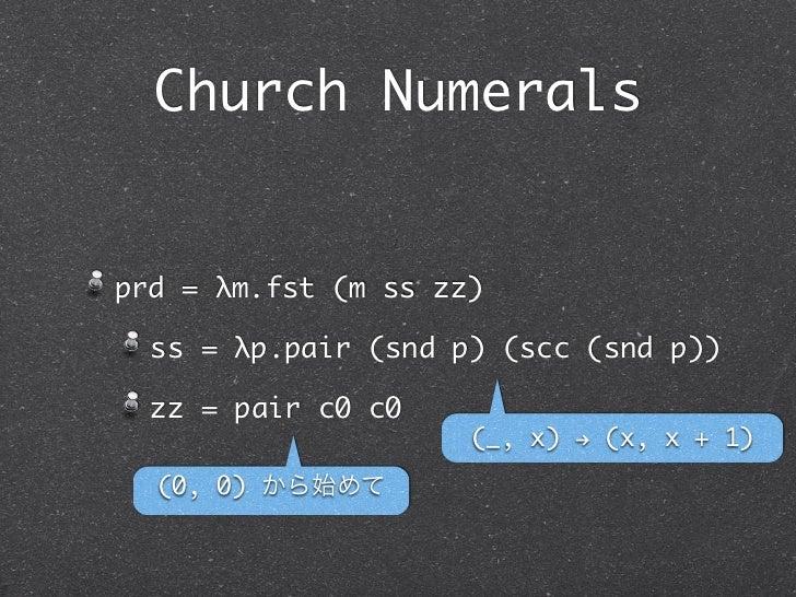 Church Numeralsprd = λm.fst (m ss zz)  ss = λp.pair (snd p) (scc (snd p))  zz = pair c0 c0                     (_, x) ! (x...