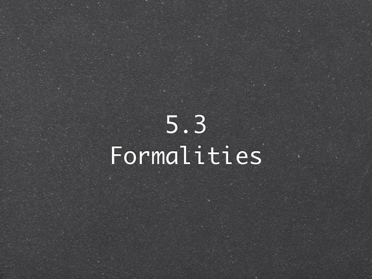 5.3Formalities
