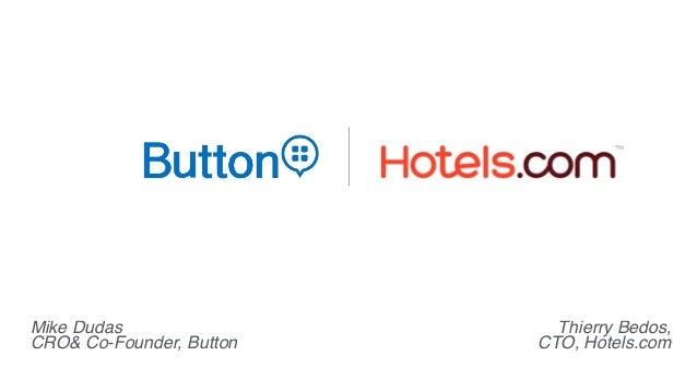 Mike Dudas CRO& Co-Founder, Button Thierry Bedos, CTO, Hotels.com