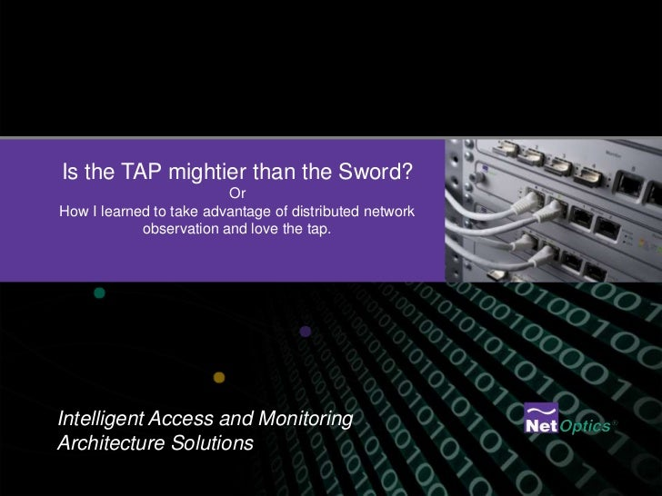 Is the TAP mightier than the Sword?                         OrHow I learned to take advantage of distributed network      ...