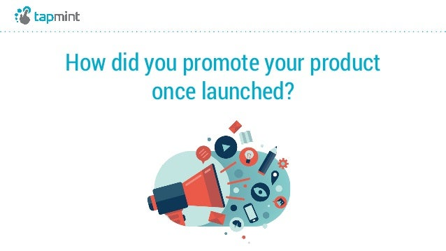 How did you promote your product once launched?