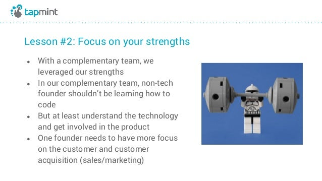 Lesson #2: Focus on your strengths ● With a complementary team, we leveraged our strengths ● In our complementary team, no...