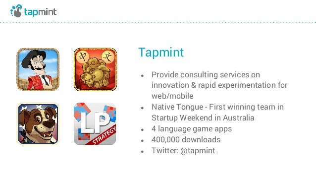 Tapmint ● Provide consulting services on innovation & rapid experimentation for web/mobile ● Native Tongue - First winning...
