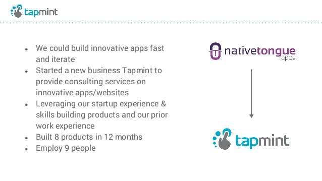 ● We could build innovative apps fast and iterate ● Started a new business Tapmint to provide consulting services on innov...