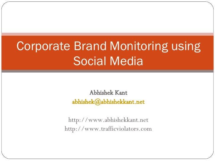 Abhishek Kant [email_address] http://www.abhishekkant.net http://www.trafficviolators.com Corporate Brand Monitoring using...