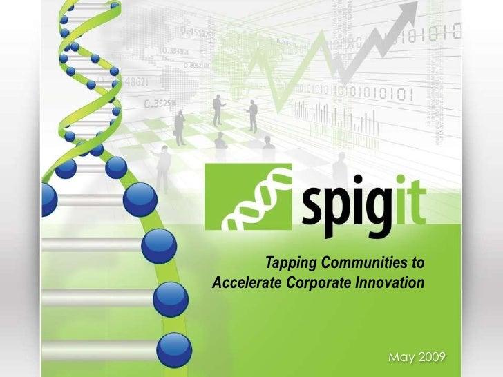 <ul><li>May 2009 </li></ul><ul><li>Tapping Communities to Accelerate Corporate Innovation </li></ul>