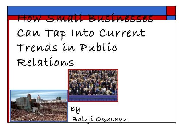 How Small Businesses Can Tap Into Current Trends in Public Relations By Bolaji Okusaga