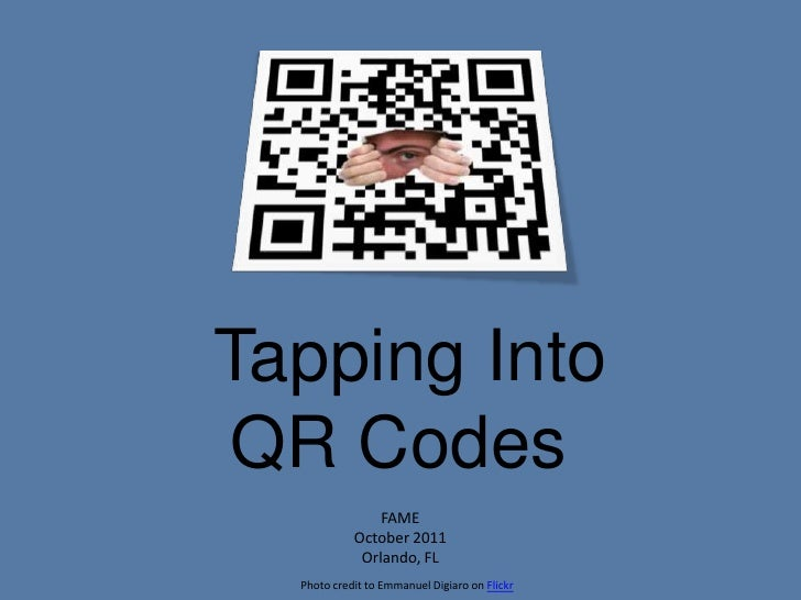 Tapping Into QR Codes<br />FAME<br />October 2011<br />Orlando, FL<br />Photo credit to Emmanuel Digiaro on Flickr<br />