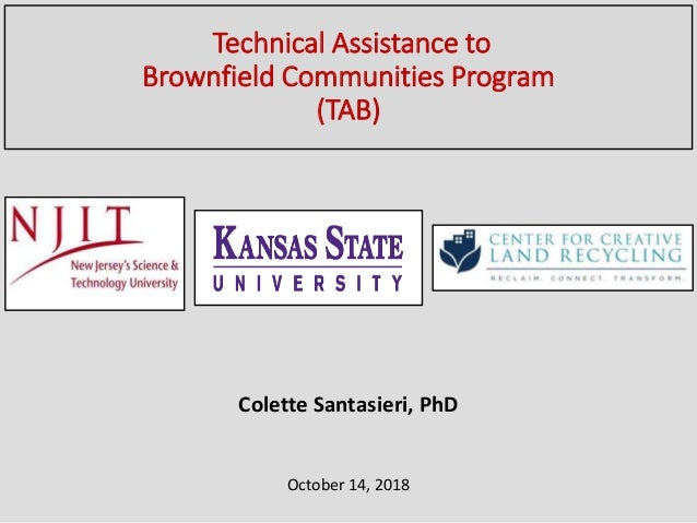 Technical Assistance to Brownfield Communities Program (TAB) Colette Santasieri, PhD October 14, 2018